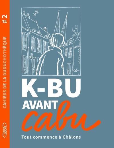 CAHIER DE LA DUDUCHOTEQUE  -  K-BU AVANT CABU CABU MICHEL LAFON