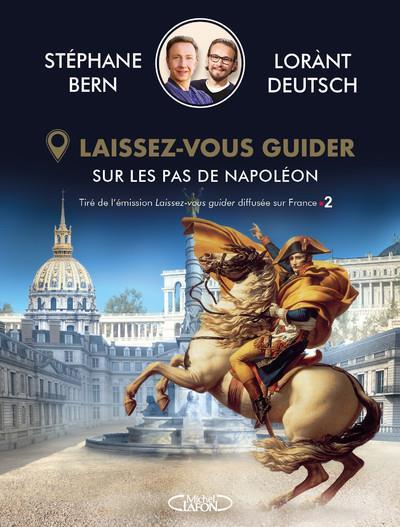 LAISSEZ-VOUS GUIDER : SUR LES PAS DE NAPOLEON DEUTSCH, LORANT MICHEL LAFON