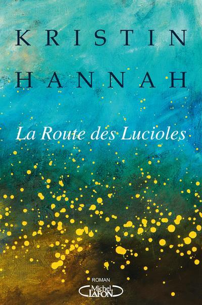 LA ROUTE DES LUCIOLES HANNAH KRISTIN MICHEL LAFON
