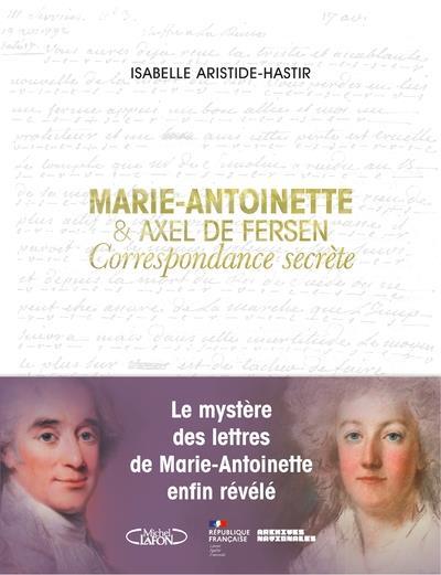 MARIE-ANTOINETTE ET AXEL DE FERSEN : CORRESPONDANCE SECRETE