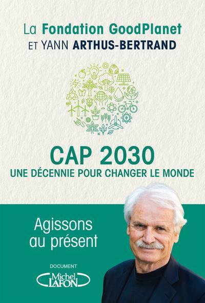 CAP 2030, UNE DECENNIE POUR CHANGER LE MONDE ARTHUS-BERTRAND MICHEL LAFON