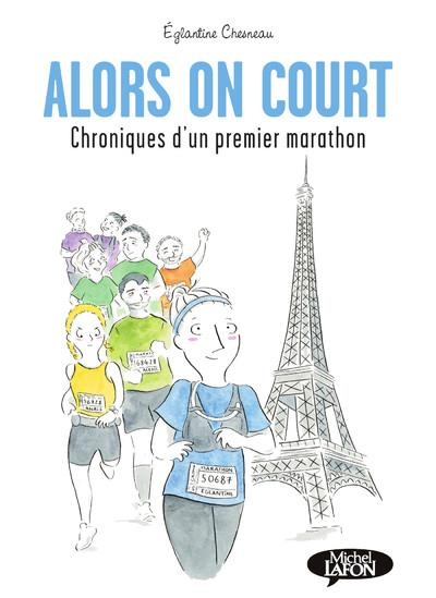 ALORS ON COURT - CHRONIQUES D'UN PREMIER MARATHON CHESNEAU, EGLANTINE MICHEL LAFON