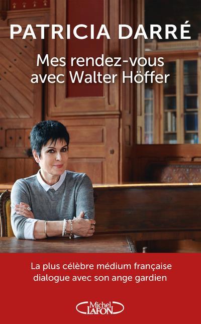 MES RENDEZ-VOUS AVEC WALTER HOFFER DARRE, PATRICIA MICHEL LAFON