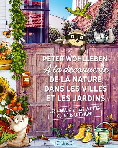 A LA DECOUVERTE DE LA NATURE DANS LES VILLES ET LES JARDINS WOHLLEBEN/MAURITIUS MICHEL LAFON