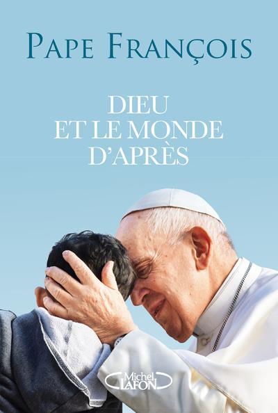 DIEU ET LE MONDE D'APRES PAPE FRANCOIS MICHEL LAFON