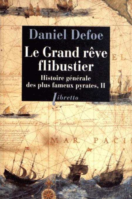 LE GRAND REVE FLIBUSTIER HISTOIRE GENERALE DES PLUS FAMEUX PYRATES T2