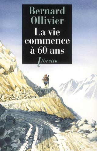 LA VIE COMMENCE A 60 ANS OLLIVIER BERNARD LIBRETTO