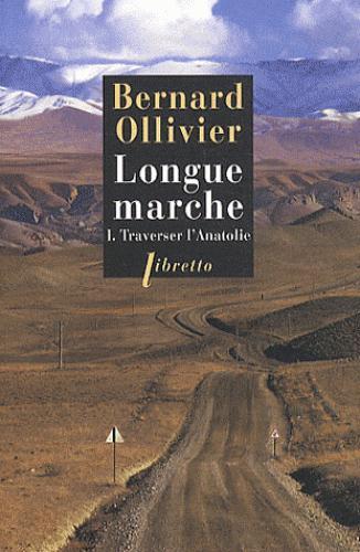 LONGUE MARCHE T.1  -  TRAVERSER L'ANATOLIE OLLIVIER BERNARD LIBRETTO
