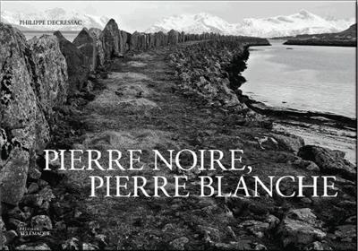 Decressac Philippe - Pierre noire, pierre blanche