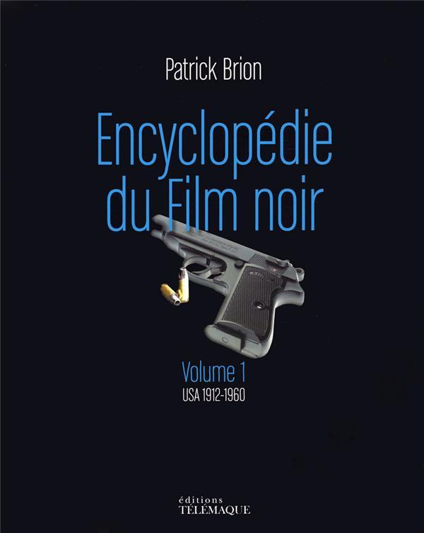 - ENCYCLOPEDIE DU FILM NOIR T.1  -  USA 1912-1960