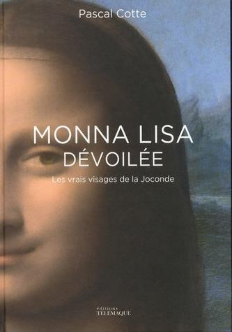 COTTE, PASCAL - MONNA LISA DEVOILEE  -  LES VRAIS VISAGES DE LA JOCONDE