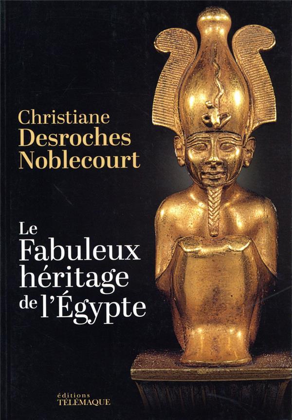 DESROCHES-NOBLECOURT, CHRISTIANE - LE FABULEUX HERITAGE DE L'EGYPTE