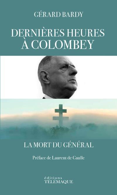 DERNIERES HEURES A COLOMBEY  -  LA MORT DU GENERAL BARDY/GAULLE TELEMAQUE EDIT