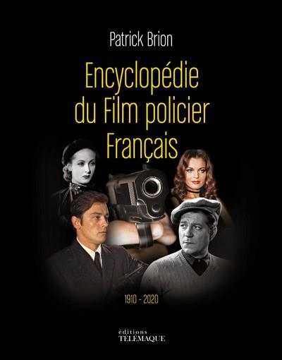 ENCYCLOPEDIE DU FILM POLICIER FRANCAIS, 1910-2020 BRION, PATRICK TELEMAQUE EDIT
