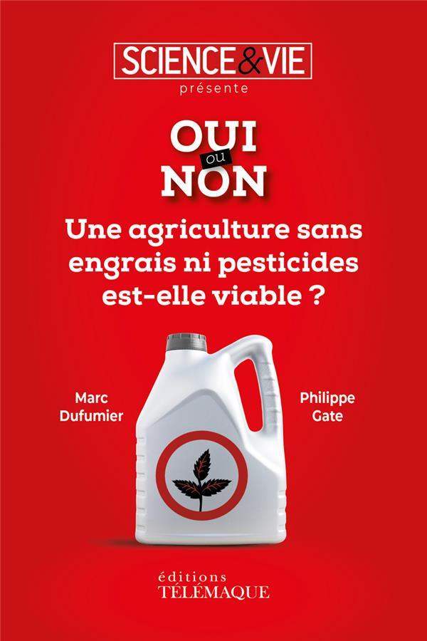 OUI OU NON  -  UNE AGRICULTURE SANS ENGRAIS NI PESTICIDES EST-ELLE VALABLE ? SCIENCE & VIE/GATE TELEMAQUE EDIT