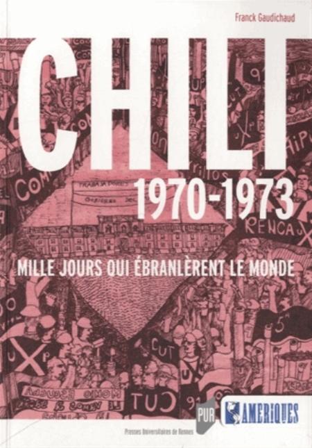 CHILI 1970-1973 - MILLE JOURS QUI EBRANLERENT LE MONDE.