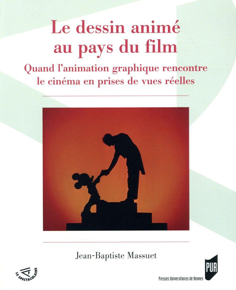 LE DESSIN ANIME AU PAYS DU FILM - QUAND L ANIMATION GRAPHIQUE RENCONTRE LE CINEMA EN PRISES DE VUES
