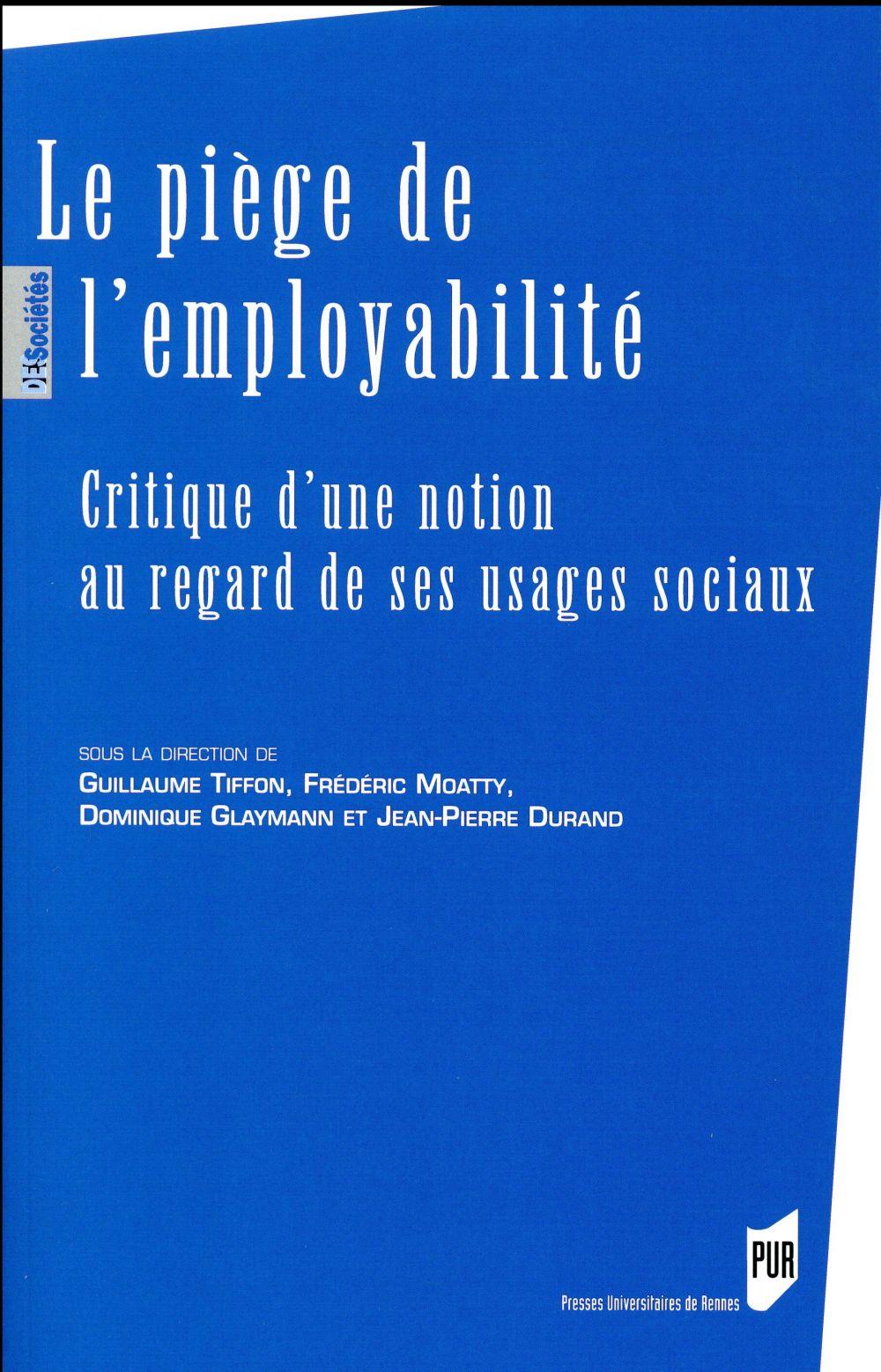 LE PIEGE DE L'EMPLOYABILITE  -  CRITIQUE D'UNE NOTION AU REGARD DE SES USAGES SOCIAUX (EDITION 2017)