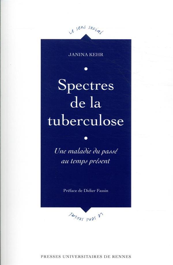 SPECTRES DE LA TUBERCULOSE  -  UNE MALADIE DU PASSE AU TEMPS PRESENT