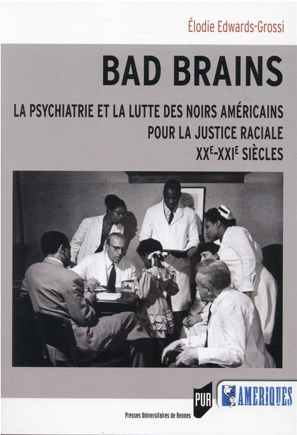 BAD BRAINS : LA PSYCHIATRIE ET LA LUTTE DES NOIRS AMERICAINS POUR LA JUSTICE RACIALE, XXE-XXI