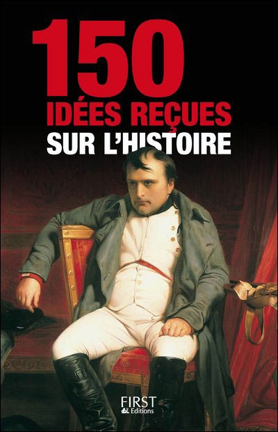 150 IDEES RECUES SUR L'HISTOIRE COLLECTIF FIRST