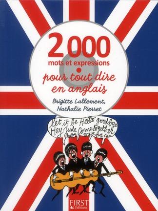 2000 MOTS ET EXPRESSIONS POUR TOUT DIRE EN ANGLAIS LALLEMENT BRIGITTE FIRST
