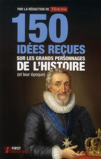 150 IDEES RECUES SUR LES GRANDS PERSONNAGES DE L'HISTOIRE