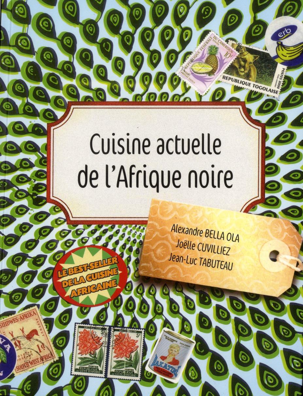 CUISINE ACTUELLE DE L'AFRIQUE NOIRE BELLA OLA ALEXANDRE FIRST
