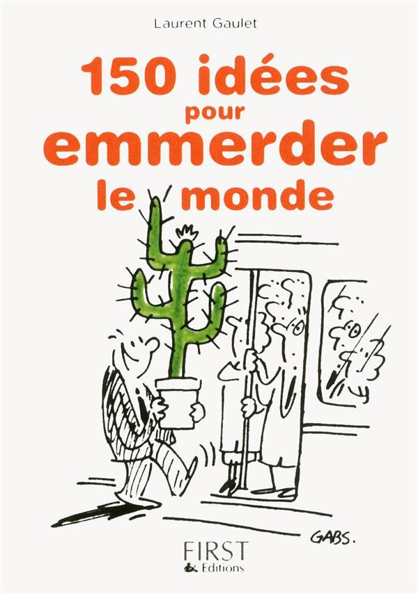 PETIT LIVRE DE - 150 IDEES POUR EMMERDER LE MONDE Gaulet Laurent First Editions