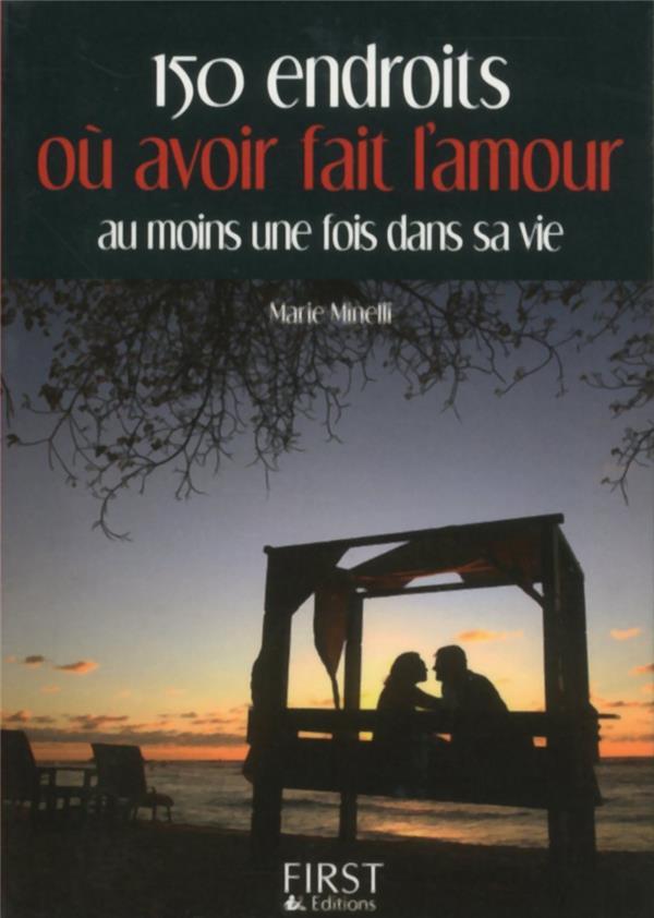 150 ENDROITS OU AVOIR FAIT L'AMOUR AU MOINS UNE FOIS DANS SA VIE MINELLI MARIE First Editions