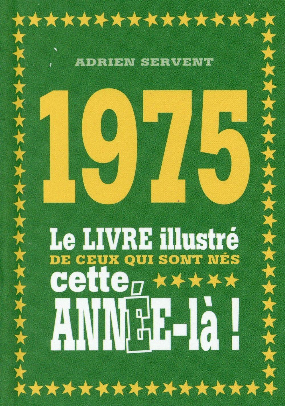 1975 LE LIVRE ILLUSTRE DE CEUX QUI SONT NES CETTE ANNEE-LA !