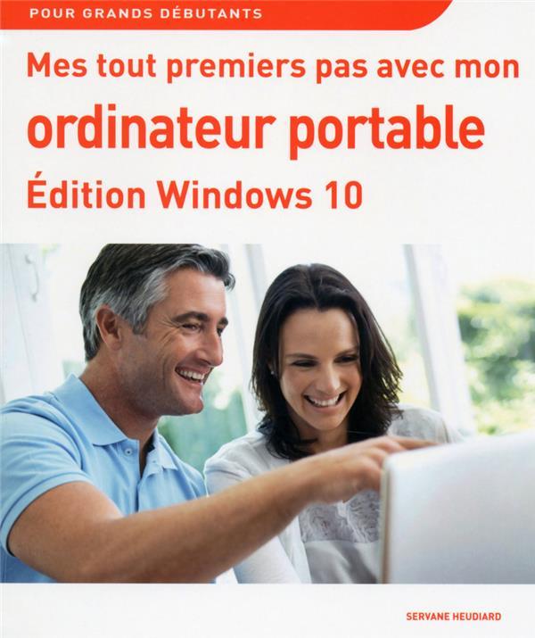 Heudiard Servane - MES TOUT PREMIERS PAS AVEC MON ORDINATEUR PORTABLE EDITION WINDOWS 10
