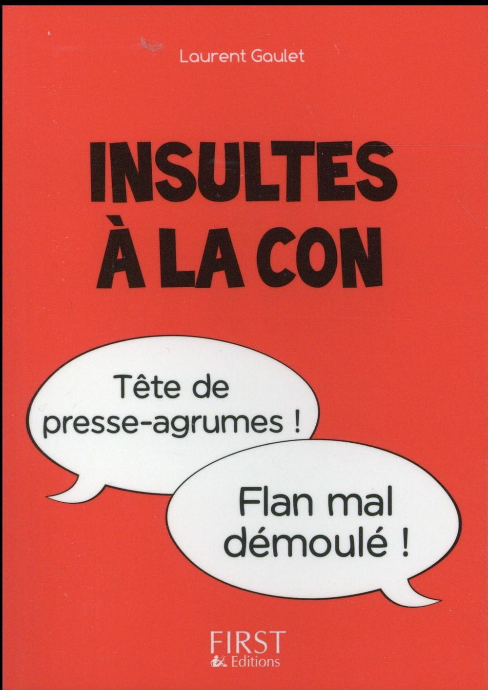 LE PETIT LIVRE DE - INSULTES A LA CON Gaulet Laurent First Editions