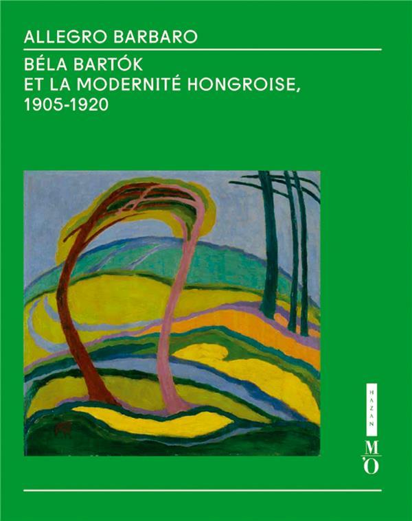 ALLEGRO BARBARO  -  BELA BARTóK ET LA MODERNITE HONGROISE, 1905-1920 XXX Hazan