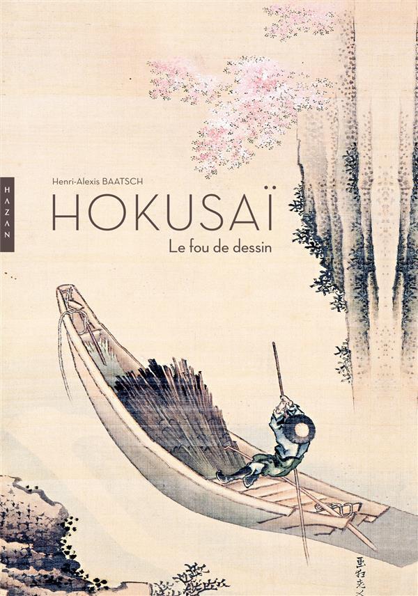 HOKUSAI  -  LE FOU DE DESSIN  (NOUVELLE EDITION 2014) BAATSCH HENRI-ALEXIS Hazan