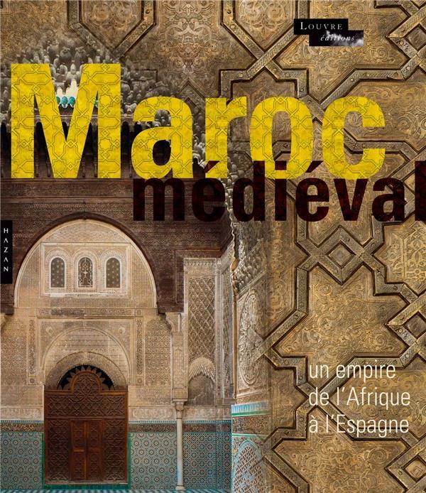 LE MAROC MEDIEVAL. UN EMPIRE D LINTZ YANNICK HAZAN