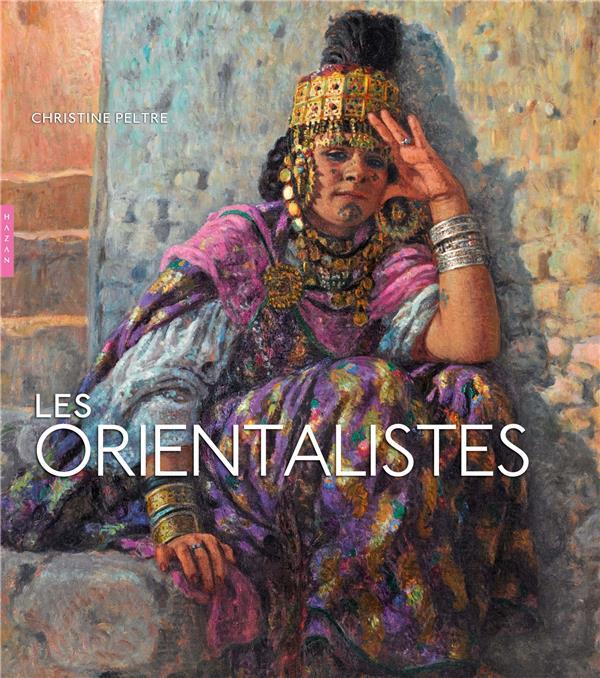 LES ORIENTALISTES (EDITION 2018) PELTRE CHRISTINE HAZAN