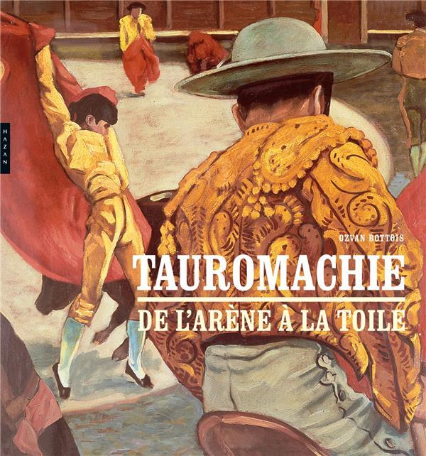 TAUROMACHIE  -  DE L'ARENE A LA TOILE BATTOIS-O HAZAN