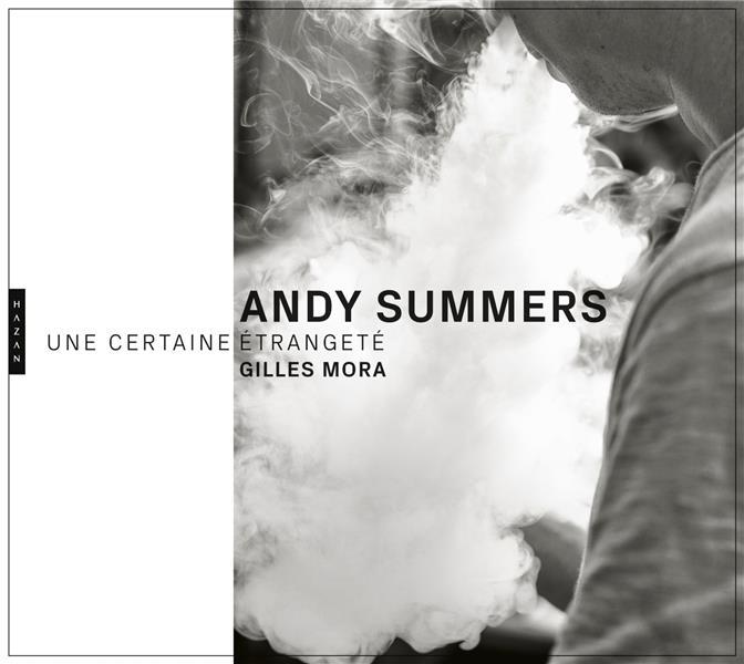 ANDY SUMMERS  -  UNE CERTAINE ETRANGETE  -  PHOTOGRAPHIES, 1979 -2018 MORA GILLES HAZAN