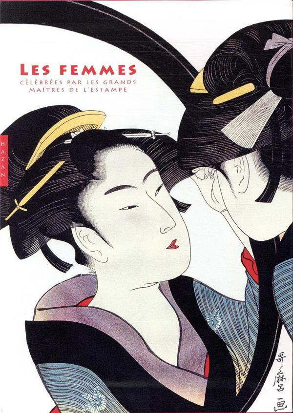 FEMMES CELEBREES PAR LES GRANDS MAITRES DE L-ESTAMPE (LES)