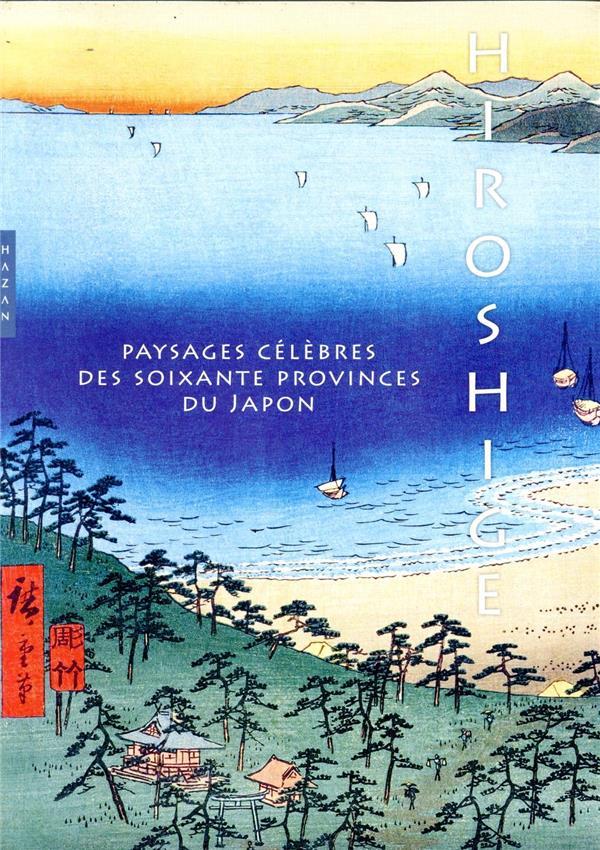 HIROSHIGE PAYSAGES CELEBRES DES SOIXANTE PROVINCES DU JAPON SEFRIOUI ANNE HAZAN
