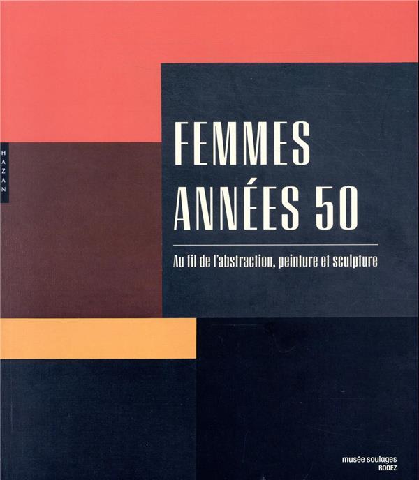 FEMMES ANNEES 50. AU FIL DE L'ABSTRACTION, PEINTURE ET SCULPTURE