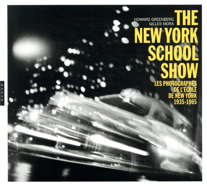 THE NEW YORK SCHOOL SHOW  -  LES PHOTOGRAPHIES DE L'ECOLE DE NEW YORK 1935-1963