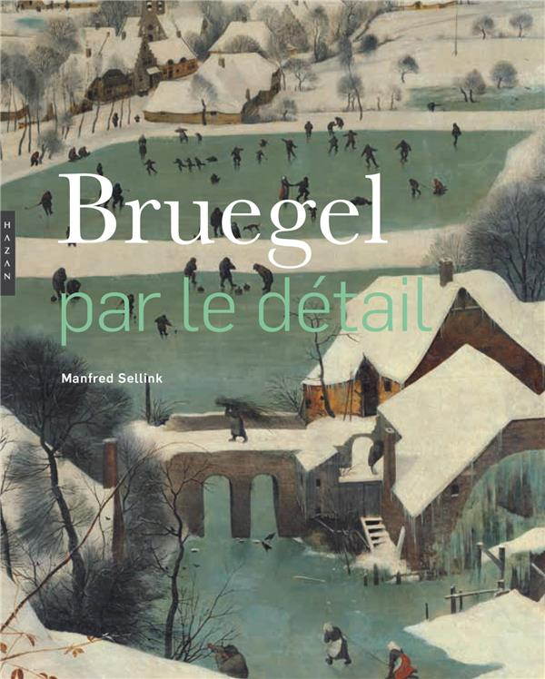 BRUEGEL PAR LE DETAIL (COMPACT) SELLINK MANFRED HAZAN