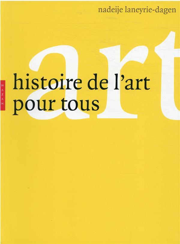 HISTOIRE DE L'ART POUR TOUS LANEYRIE-DAGEN N. HAZAN