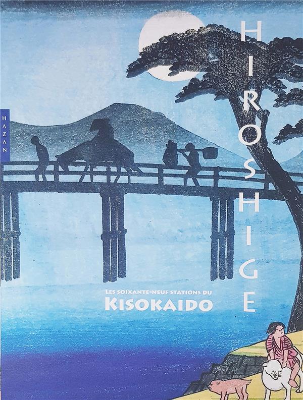 HIROSHIGE : LES SOIXANTE-NEUF STATIONS DU KISOKAIDO