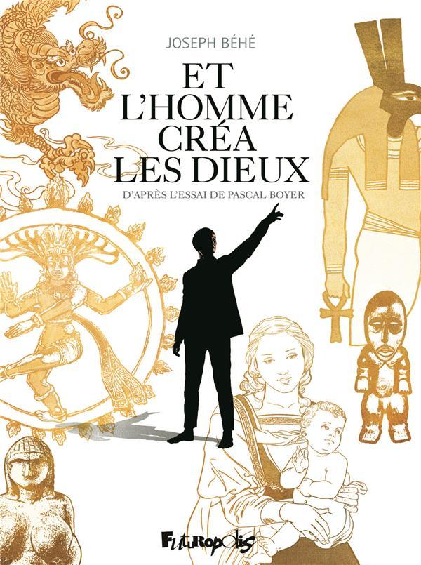 ET L'HOMME CREA LES DIEUX...