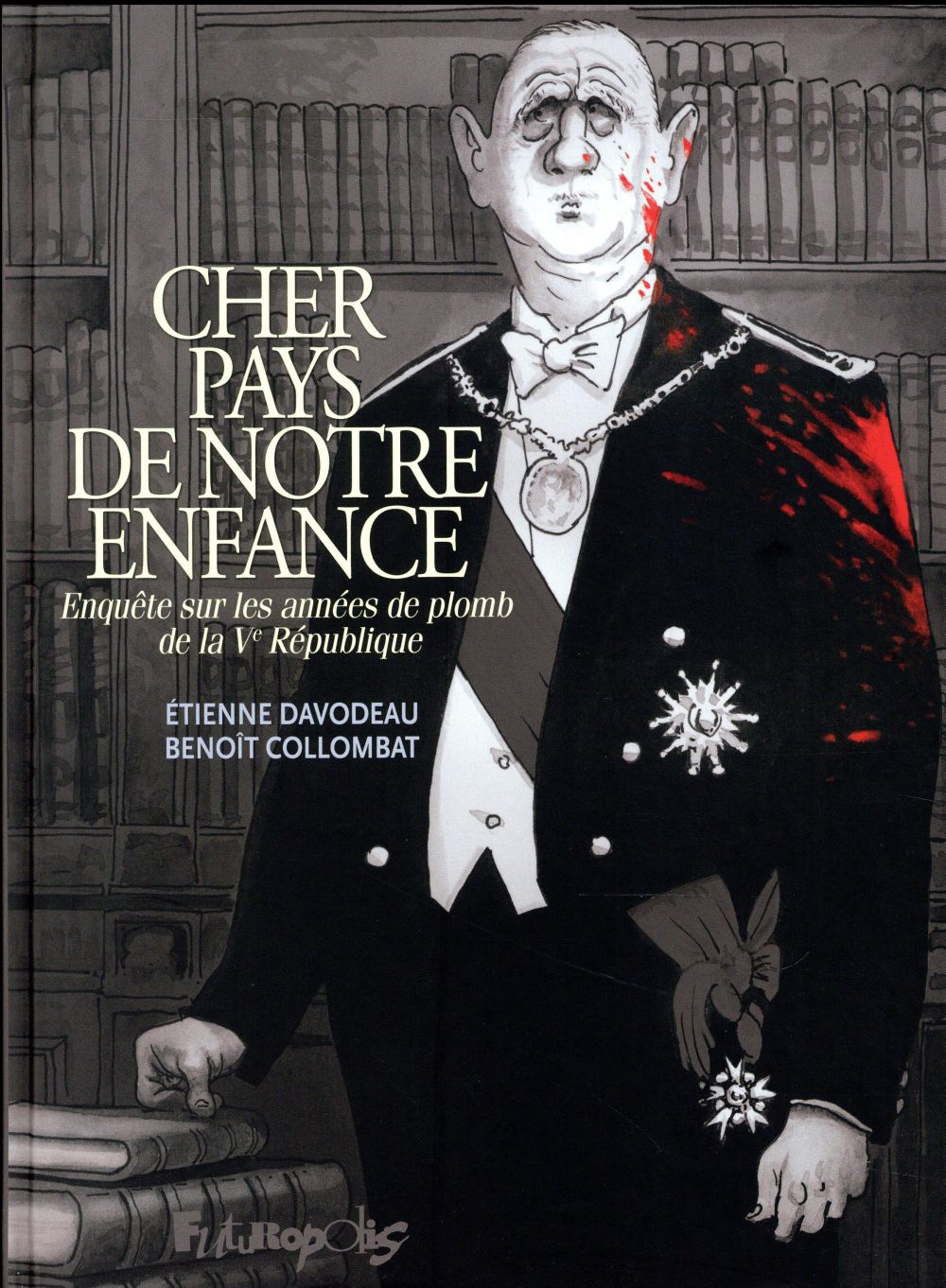CHER PAYS DE NOTRE ENFANCE  -  ENQUETE SUR LES ANNEES DE PLOMB DE LA VE REPUBLIQUE