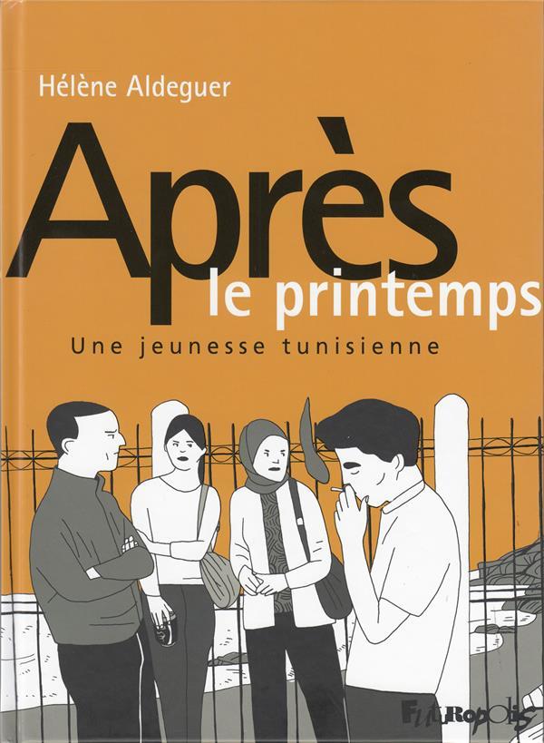 APRES LE PRINTEMPS  -  UNE JEUNESSE TUNISIENNE