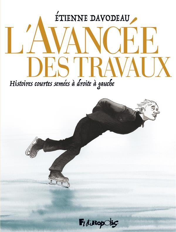 L'AVANCEE DES TRAVAUX  -  HISTOIRES COURTES SEMEES A DROITE A GAUCHE DAVODEAU ETIENNE GALLISOL